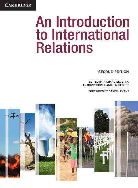 An Introduction to International Relations By Devetak, Richard (EDT)/ Burke, Anthony (EDT)/ George, Jim (EDT)